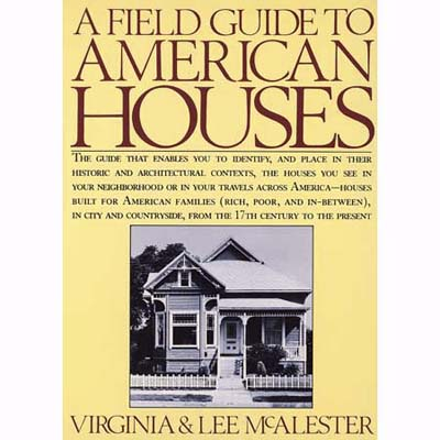 A Field Guide to American Houses by Virginia and Lee McAlester