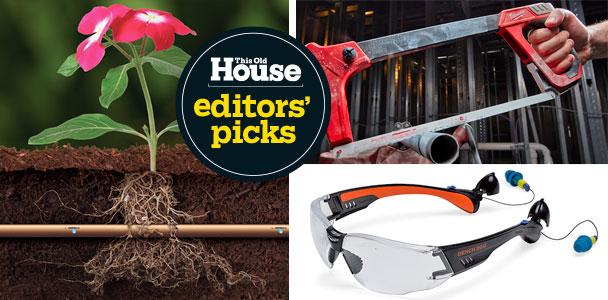 drip irrigation tubing, hacksaw, safety glasses, editor's picks slug